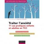 Traiter l'anxiété 11 cas pratiques enfants et adultes en TCC